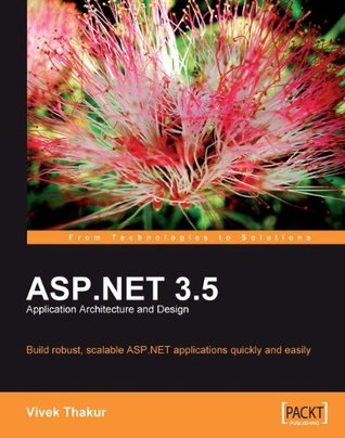 ASP.NET 3.5 Application Architecture and Design Vivek Thakur