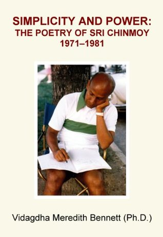 Simplicity and Power: The Poetry of Sri Chinmoy, 1971-1981  by  Vidagdha Bennett
