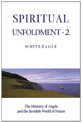 Spiritual Unfoldment 2: The Ministry of Angels and the Invisible Worlds of Nature: v. 2 White Eagle