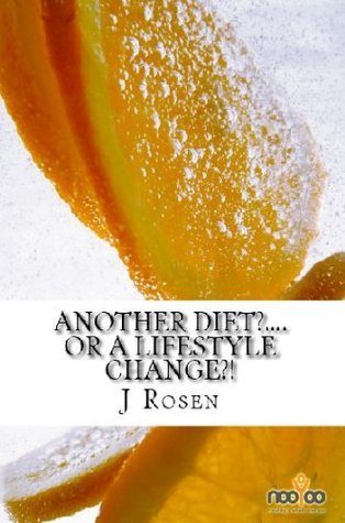Another Diet?.... Or a Lifestyle Change?! Jo Rosen