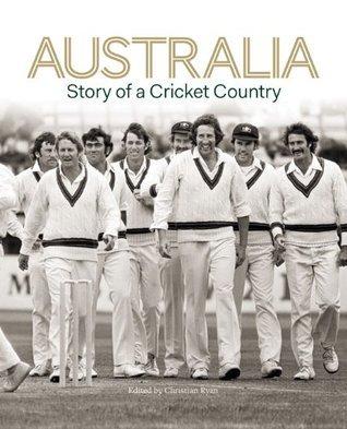 Australia: Story of a Cricket Country Chris Ryan