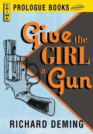 Give the Girl a Gun (Prologue Books)  by  Richard Deming