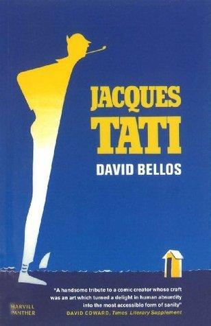Jacques Tati: His Life and Art  by  David Bellos