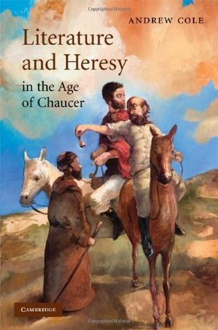 Literature and Heresy in the Age of Chaucer  by  Andrew Cole