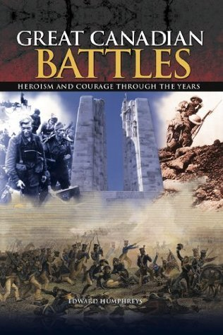 Great Canadian Battles: Heroism and Courage Through the Years [Fully Illustrated]  by  Edward Humphreys