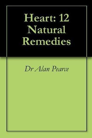 Heart: 12 Natural Remedies Alan Pearce