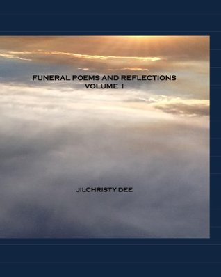 Funeral Poems and Reflections - Volume I  by  Jilchristy Dee