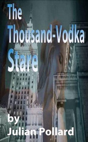 The Thousand-Vodka Stare Julian Pollard