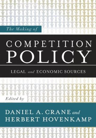 The Making of Competition Policy: Legal and Economic Sources Daniel A. Crane