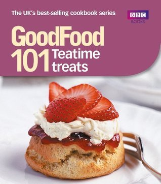 Good Food: Teatime Treats: Triple-tested Recipes (Good Food 101)  by  Jane Hornby