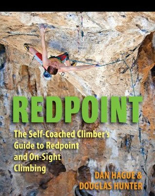 Redpoint: The Self-Coached Climbers Guide to Redpoint and On-Sight Climbing Dan Hague