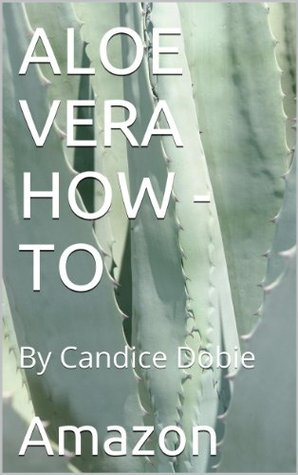 Aloe Vera How   To Candice Dobie