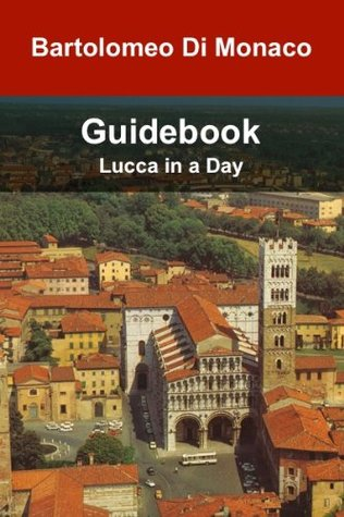 Guidebook - Lucca in a Day  by  Bartolomeo Di Monaco