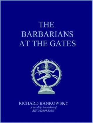 The Barbarians at the Gates  by  Richard Bankowsky