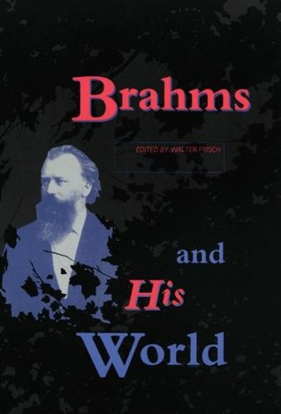 Brahms and His World: (Revised Edition)  by  Walter Frisch