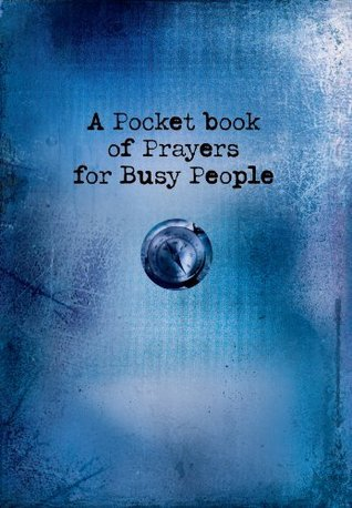 A Pocket Book of Prayers for Busy People  by  Christian Art Publishers