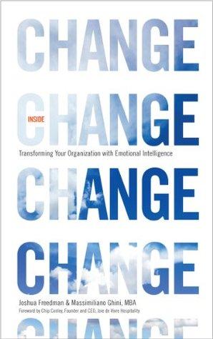 Inside Change: Transforming Your Organization With Emotional Intelligence Joshua Freedman
