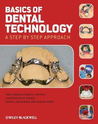 Basics of Dental Technology: A Step Step Approach by Tony Johnson