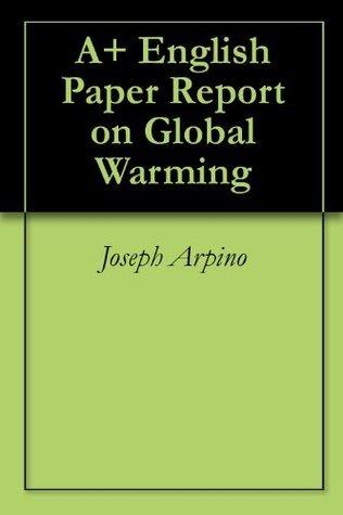 A+ English Paper Report on Global Warming Joseph Arpino