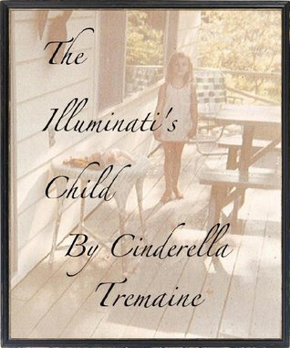 The Illuminatis Child  by  Cinderella Tremaine