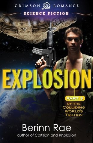 Explosion: Part 3 in the Colliding Worlds Trilogy  by  Berinn Rae