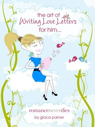 The Art of Writing Love Letters for Him  by  Grace Pamer