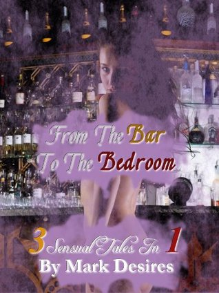 From the Bar to the Bedroom Mark Desires