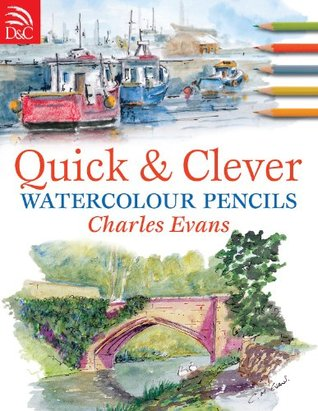 Quick & Clever Watercolor Pencils Charles Evans