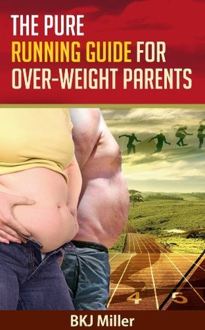 The Pure Running Guide for Over-Weight Parents  by  Bkj Miller
