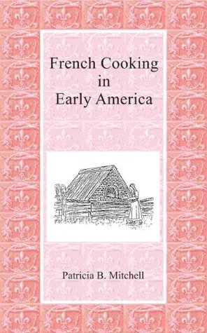French Cooking in Early America  by  Patricia B. Mitchell