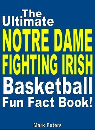 The Ultimate Notre Dame Fighting Irish Basketball Fun Fact Book  by  Mark Peters
