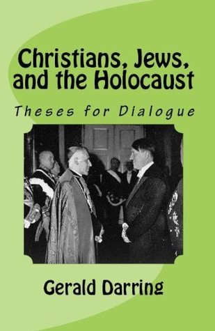Christians, Jews, and the Holocaust: Theses for Dialogue  by  Gerald Darring
