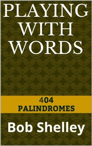 Playing With Words 404 Palindromes  by  Bob Shelley