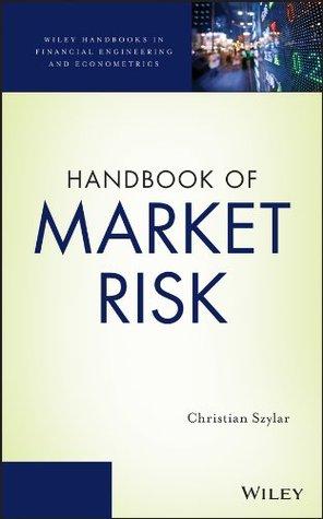 Handbook of Market Risk (Wiley Handbooks in Financial Engineering and Econometrics) Christian Szylar