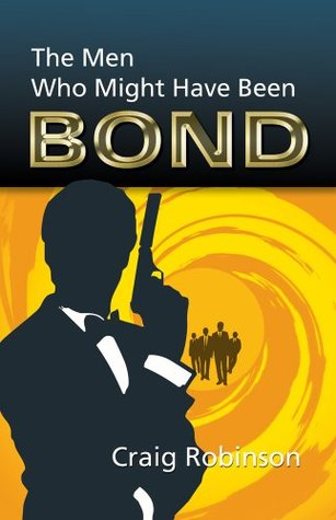 The Men Who Might Have Been Bond  by  Craig Robinson
