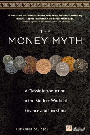The Money Myth: A Classic Introduction to the Modern World of Finance and Investing (Financial Times Series) Alexander Davidson