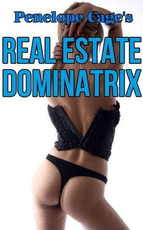 Real Estate Dominatrix  by  Penelope Cage