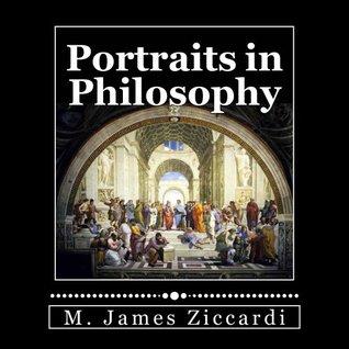 Portraits in Philosophy M James Ziccardi