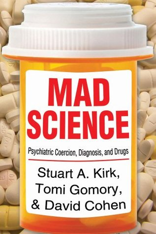 Mad Science: Psychiatric Coercion, Diagnosis, and Drugs: 0  by  Stuart A. Kirk