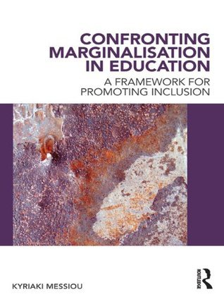 Confronting Marginalisation in Education: A Framework for Promoting Inclusion Kyriaki Messiou