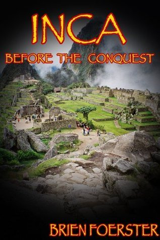 Inca: Before The Conquest  by  Brien Foerster
