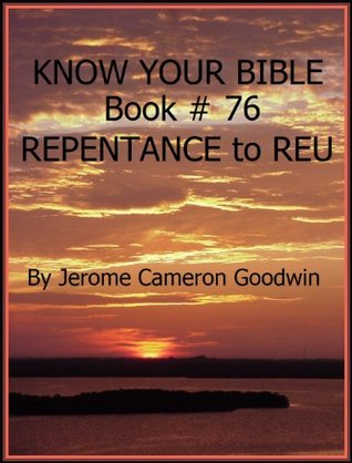 REPENTANCE to REU - Book 76 - Know Your Bible Jerome Goodwin
