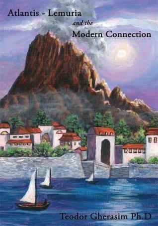 Atlantis-Lemuria and the Modern Connection Teodor Gherasim