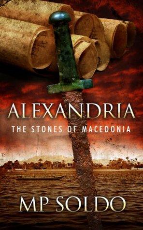 Alexandria: The Stones of Macedonia M.P. Soldo