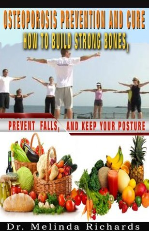 Osteoporosis Prevention And Cure: How To Build Strong Bones, Prevent  Falls, Melinda Richards