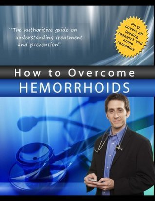 How to Overcome Hemorrhoids  by  B. Larsen