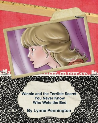 Winnie and the Terrible Secret: You Never Know Who Wets the Bed  by  Lynne Pennington