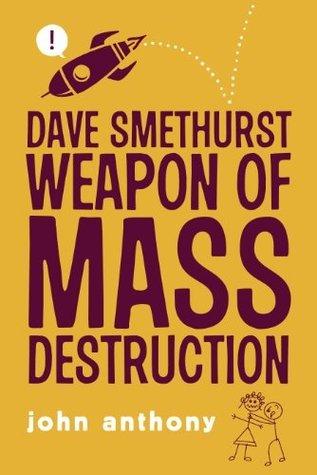 Dave Smethurst - Weapon of Mass Destruction  by  John Anthony