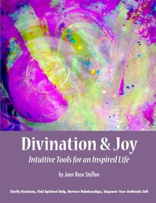 Divination & Joy, Intuitive Tools for an Inspired Life  by  Joan Rose Staffen