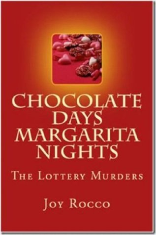 Chocolate Days Margarita Nights, The Lottery Murders  by  Joy Rocco